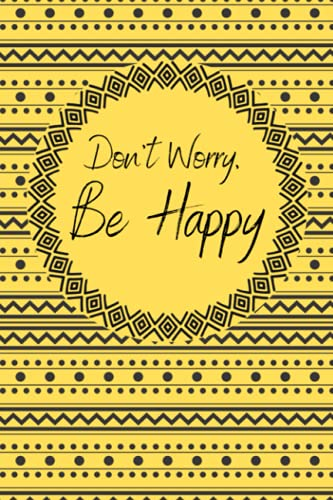 Don't Worry Be Happy Journal Notebook for Creative Writing, Lists, Diary, Feelings such as Anxiety - Lined Paper - 160 Pages - 6x9 Inches: Yellow and Black Tribal Print Cover