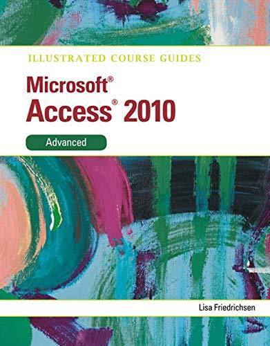 Illustrated Course Guide: Microsoft Access 2010 Advanced