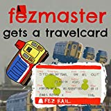 Fezmaster Gets a Travelcard