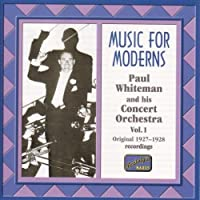 Music for Moderns: Paul Whiteman and His Concert Orchestra, Vol. 1: Original 1927-1928 Recordings (2006-08-01)