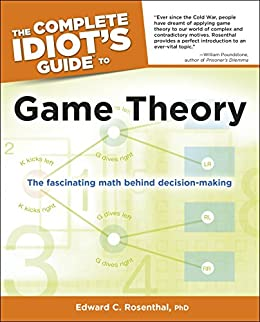 The Complete Idiot's Guide to Game Theory: The Fascinating Math Behind Decision-Making