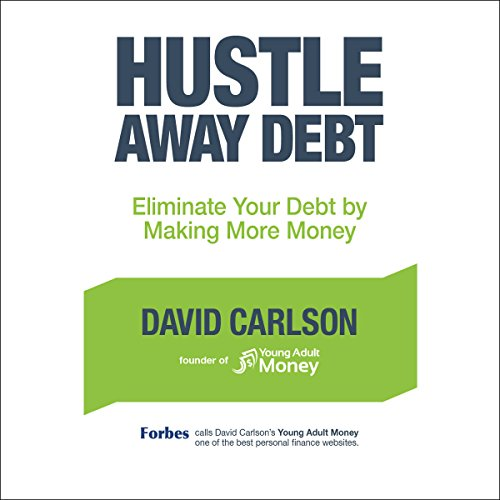 Hustle Away Debt     Eliminate Your Debt by Making More Money              By:                                                                                                                                 David Carlson,                                                                                        Stefanie O'Connell - foreword                               Narrated by:                                                                                                                                 Paul Michael Garcia                      Length: 3 hrs and 2 mins     Not rated yet     Overall 0.0
