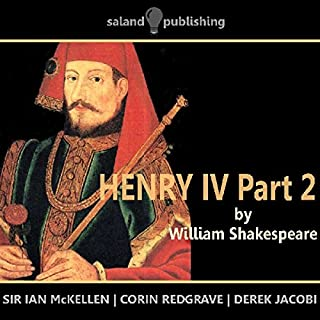 Henry IV, Part 2                   By:                                                                                                                                 William Shakespeare                               Narrated by:                                                                                                                                 Sir Ian McKellen,                                                                                        Corin Redgrave,                                                                                        Derek Jacobi                      Length: 2 hrs and 42 mins     19 ratings     Overall 4.1