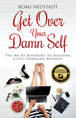 Real Estate Investing Books! - Get Over Your Damn Self: The No-BS Blueprint to Building a Life-Changing Business