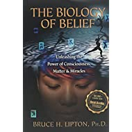 Biology of Belief Unleashing the Power of Consciousness, Matter, and Miracles (2008)