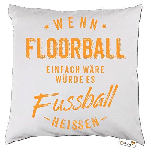 getshirts - Rahmenlos® Geschenke - Kissen - Wenn Floorball einfach wäre würde es Fussball heissen - orange - Weiss Uni