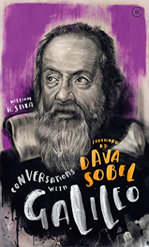 Conversations with Galileo: A Fictional Dialogue Based on Biographical Facts by William Shea