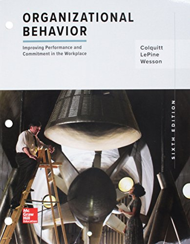 Compare Textbook Prices for Loose Leaf Organizational Behavior: Improving Performance and Commitment in the Workplace 6 Edition ISBN 9781260157918 by Colquitt, Jason,LePine, Jeffery,Wesson, Michael