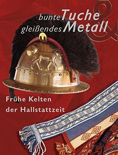 Bunte Tuche - gleißendes Metall: Rekonstruktionen zum Leben früher Kelten