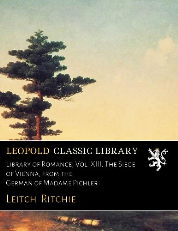 実際の相対的ディベートLibrary of Romance; Vol. XIII. The Siege of Vienna, from the German of Madame Pichler