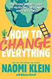 How to Change Everything: The Young Human's Guide to Protecting the Planet and Each Other