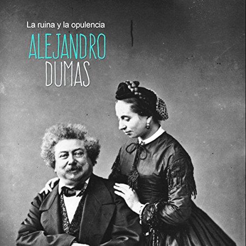 Alejandro Dumas: La ruina y la opulencia [Alejandro Dumas: The Ruin and the Opulence] copertina