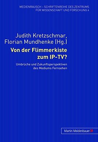 Von der Flimmerkiste zum IP-TV?: Umbrüche und Zukunftsperspektiven des Mediums Fernsehen (MedienRausch, Band 4)