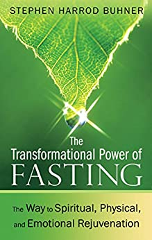 The Transformational Power of Fasting: The Way to Spiritual, Physical, and Emotional Rejuvenation by [Stephen Harrod Buhner]