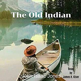 The Old Indian                   By:                                                                                                                                 John Isaac Jones                               Narrated by:                                                                                                                                 James H Kiser                      Length: 24 mins     23 ratings     Overall 4.1