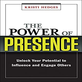 The Power of Presence     Unlock Your Potential to Influence and Engage Others              By:                                                                                                                                 Kristi Hedges                               Narrated by:                                                                                                                                 Karen Saltus                      Length: 7 hrs     52 ratings     Overall 4.0
