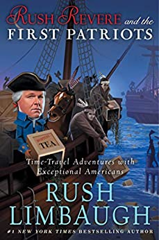 Rush Revere and the First Patriots: Time-Travel Adventures With Exceptional Americans by [Rush Limbaugh]