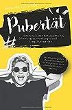 Pubertät – Eltern zwischen Schulwahnsinn, Stimmungsschwankungen und Erwachsenwerden: Mit alltagstauglichen Überlebensstrategien Ihr Kind gelassen durch alle Pubertätsphasen begleiten