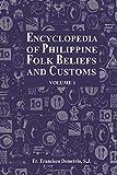 Encyclopedia of Philippine Folk Beliefs and Customs: Volume 1