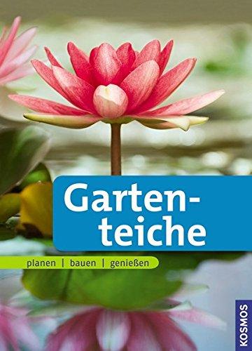 Gartenteiche: planen bauen genießen