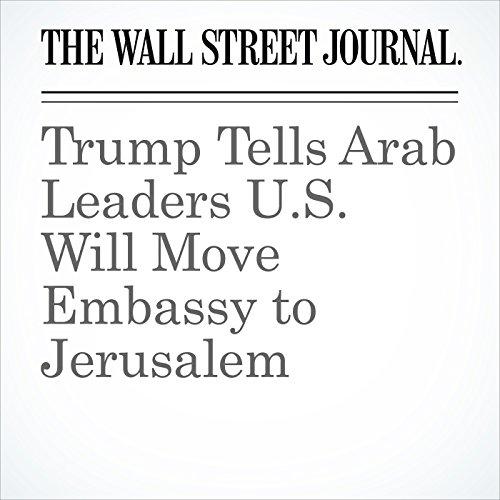 Trump Tells Arab Leaders U.S. Will Move Embassy to Jerusalem copertina