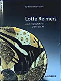 Lotte Reimers und die keramische Kunst: And Ceramic Art - Ingrid Vetter