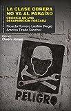 LA CLASE OBRERA NO VA AL PARAÍSO: Crónica de una desaparición forzada. Prólogo de Owen Jones (Pensamiento crítico nº 52)