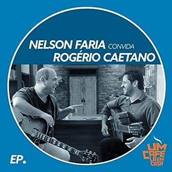 Nelson Faria Convida Rogério Caetano: Um Café Lá em Casa