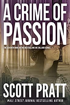 A Crime of Passion (Joe Dillard Book 7) by [Scott Pratt]
