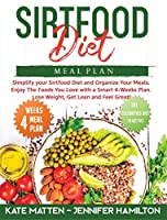 Sirtfood Diet Meal Plan: Simplify your Sirtfood Diet and Organize Your Meals. Enjoy The Foods You Love with a Smart 4-Weeks Plan. Lose Weight, Get Lean and Feel Great