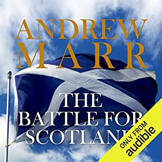 The Battle for Scotland                   By:                                                                                                                                 Andrew Marr                               Narrated by:                                                                                                                                 David Monteath                      Length: 12 hrs and 22 mins     27 ratings     Overall 3.6