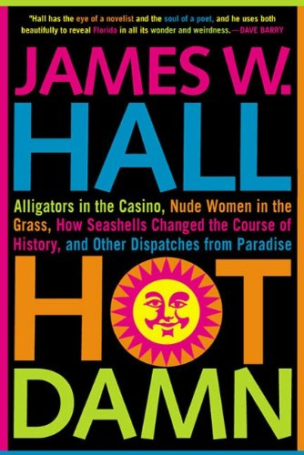 Hot Damn!: Alligators in the Casino, Nude Women in the Grass, How Seashells Changed the Course of History, and Other Dispatches from Paradise (English Edition)