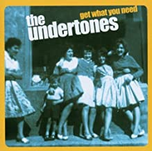 Get What You Need by Undertones (2008-09-30)