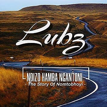 NDIZO HAMBA NGANTONI (the story of Nomtobhoyi)