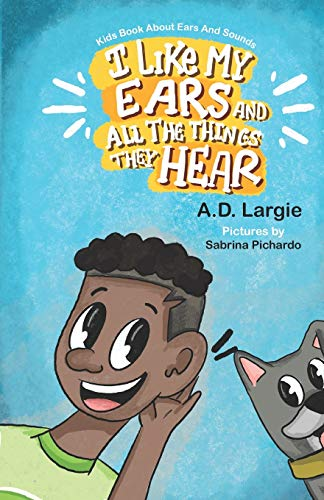 I Like My Ears and All The Things They Hear: Kids Book About Ears & Sounds