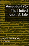 Wyandotté Or The Hutted Knoll: A Tale (English Edition)