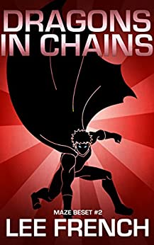 Dragons In Chains (Maze Beset Book 2) by [Lee French]