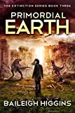 Primordial Earth: Book 3 (The Extinction Series - A Prehistoric, Post-Apocalyptic, Sci-Fi Thriller)