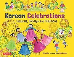 Korean Celebrations: Festivals, Holidays and Traditions by Tino Cho, illustrated by Farida Zaman