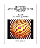 The Nature of Statistics (STATISTICS: A UNIVERSAL GUIDE TO THE UNKNOWN Book 1)...