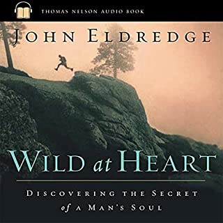 Wild at Heart     Discovering the Secret of a Man's Soul              By:                                                                                                                                 John Eldredge                               Narrated by:                                                                                                                                 uncredited                      Length: 3 hrs and 30 mins     410 ratings     Overall 4.7
