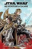 Star Wars : Les secrets de la Galaxie (100% STAR WARS) (French Edition)