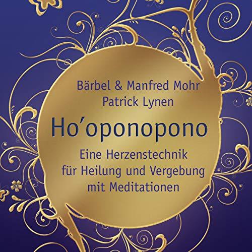Ho'oponopono: Eine Herzenstechnik für Heilung und Vergebung