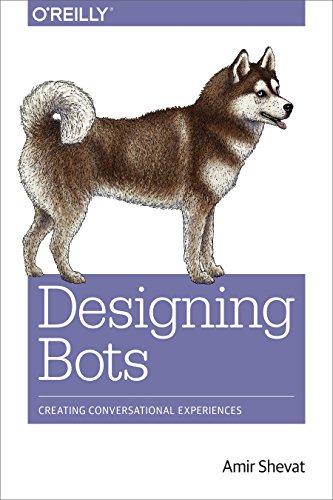 Designing Bots: Creating Conversational Experiences (English Edition)