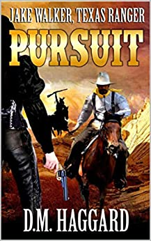 "Jake Walker: Texas Ranger: Pursuit: The First Novel In The ""A Jake Walker Western"" Series! by [D.M. Haggard]"