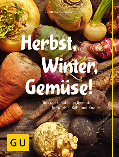 Herbst, Winter, Gemüse!: Überraschend neue Rezepte für Kürbis, Kohl und Knolle (Jeden-Tag-Küche)