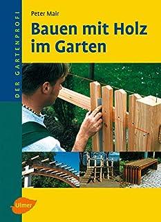Bauen mit Holz im Garten Der Gartenprofi