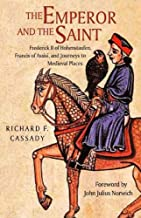 The Emperor and the Saint: Frederick II of Hohenstaufen, Francis of Assisi, and Journeys to Medieval Places (English Edition)