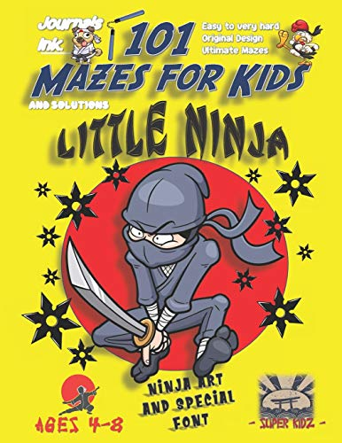 101 Mazes For Kids: SUPER KIDZ Book. Children - Ages 4-8 (US Edition). Cartoon Ninja Sword Karate with custom art interior. 101 Puzzles with solutions ... - Ninja 101 Mazes for Kids, Band 9)