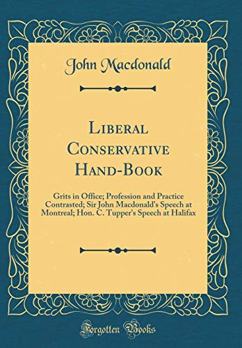 Liberal Conservative Hand-Book: Grits in Office; Profession and Practice Contrasted; Sir John Macdonald